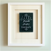 'Good Friends Are Cheaper Than Therapy' Print
